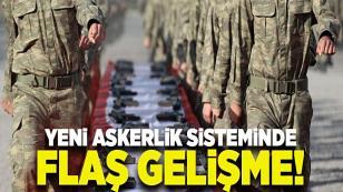 Yeni askerlik sisteminde flaş gelişme!