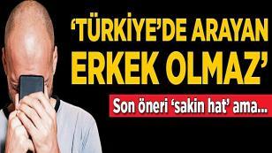'Türkiye'de arayan erkek olmaz'