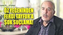 Ferdi Tayfur'un yeğeni: Amcam fikir ve emek hırsızı!