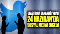 24 Haziran da bazı sosyal medya engellenecek!