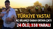 Yüreğimiz Yanıyor: 24 Ölü, 338 Yaralı Var!