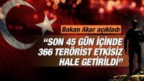 Son 45 gün içinde 366 terörist öldürüldü
