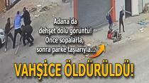 Adana'da dehşet dolu dakikalar! Böyle öldürdüler...