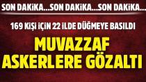 22 ilde FETÖ operasyonu: 169 kişiye gözaltı kararı