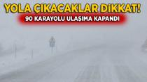 Kar ve tipi nedeniyle 90 karayolu ulaşıma kapalı