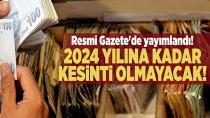 2024 yılına kadar kesinti olmayacak!