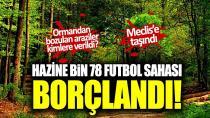 Hazine bin 78 futbol sahası borçlandı!