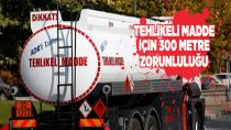 Tehlikeli madde taşıyan araçlara '300 metre' zorunluluğu