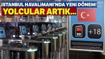 İstanbul Havalimanı'nda 'Hızlı Pasaport Geçiş Sistemi' başladı
