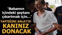 Babasını öldüren Ukraynalı tutuklanıp, Adana'ya gönderildi