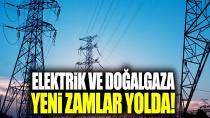 Elektrik ve doğalgaza yeni zamlar gündemde
