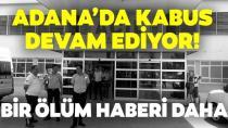 Kâbus sürüyor!  Adana'da ölü sayısı 10'a yükseldi