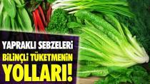 Yapraklı sebzeleri bilinçli tüketmenin yolları!