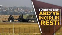 Türkiye'den ABD'ye İncirlik resti!
