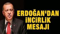 Erdoğan; 'Gerekirse İncirliği kapatırız'