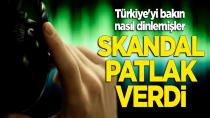 Skandal patlak verdi! Türkiye'yi bakın nasıl dinlemişler