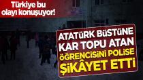 Atatürk büstüne kar topu atan öğrencisini polise şikâyet etti!