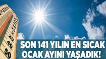 Son 141 yılın en sıcak ocak ayı bu yıl oldu!