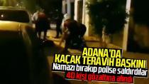 Adana'da kaçak teravih namazına polis baskını