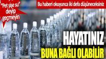 Pet şişe su deyip geçmeyin: Hayatınız buna bağlı olabilir...
