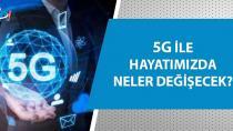 5G hayatımızda neleri değişterecek!