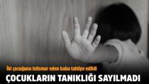 İki çocuğunu istismar eden baba tahliye edildi