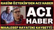Rasim Öztekin hayatını kaybetti...
