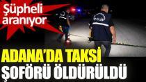 Adana'da taksi şoförü öldürüldü!
