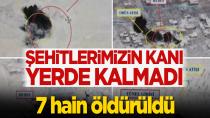 Şehitlerimizin kanı yerde kalmadı! 7 hain öldürüldü