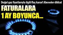 Doğal gaz fiyatlarıyla ilgili flaş karar! Faturalara 1 ay boyunca...