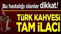 Bu hastalığı olanlar dikkat! Türk kahvesi tam ilacı
