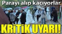 Parayı alıp kaçıyorlar! Evlenecek çiftlere kritik uyarı